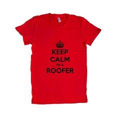 Keep Calm I'm Roofer Roofers House Houses Roofs Repair Repairing Fix Fixing Career Careers Job Jobs Unisex Adult T Shirt SGAL3 Women's Shirt