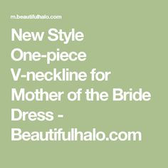 New Style One-piece V-neckline for Mother of the Bride Dress - Beautifulhalo.com