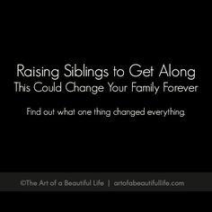 Stop Sibling Rivalry: Help Siblings to Get Along with One Simple Change... Sibling rivalry has been a problem since the beginning of time. The children are grown, and old battles rage on. I came from a family where we could barely be