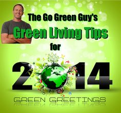 Green Living Tips for 2014 from The Go Green Guy