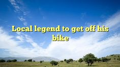 Local legend to get off his bike - http://www.facebook.com/375101725947004/posts/444108672379642