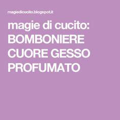 magie di cucito: BOMBONIERE CUORE GESSO PROFUMATO