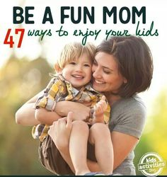 4 ways to enjoy your kids