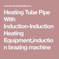 Heating Tube Pipe With Induction-Induction Heating Equipment,induction brazing machine