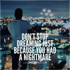 """2,481 Likes, 24 Comments - Life & Business Success (@livenowsuccess) on Instagram: """"Don't let a nightmare frighten you from pursuing your dreams. Nightmares will pass. - Image via…"""""""