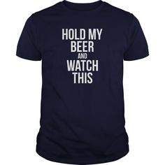 HOLD MY BEER AND WATCH THIS!   Best T-Shirts USA are very happy to make you beutiful - Shirts as unique as you are.
