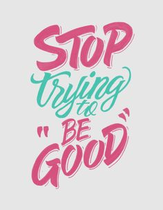 """292 – Stop trying to """"be good"""" __Follow the Daily Advice on Facebook Follow me on Instagram"""