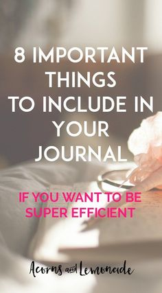 """8 Super Important Things You Need to be Putting in Your Journal to Make You Super Efficient // Acorns and <a href=""""http://Lemonade.com"""" rel=""""nofollow"""" target=""""_blank"""">Lemonade.com</a>"""