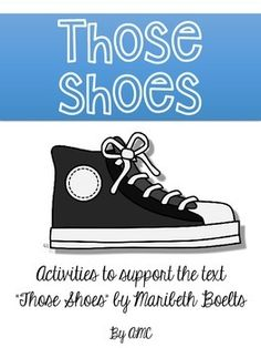 "Those Shoes is a great mentor text to use at the beginning of the year to work on identify needs and wants, how to pick books that are a good ""fit"" and recognize everyday heroes. This pack includes a few activities that could be used at different levels after reading  this text."