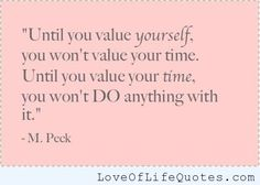 Until you value yourself - http://www.loveoflifequotes.com/motivational/value/