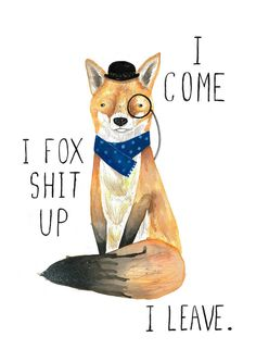East End Prints - I Fox Shit Up, £19.95 (http://www.eastendprints.co.uk/i-fox-shit-up/)