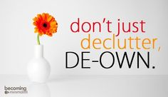 less is more: Dont just declutter,.de-own! Minimal Living, Simple Living, Less Is More, Feng Shui, Becoming Minimalist, Minimalist Lifestyle, Decluttering, Organization Hacks, Organizing Life