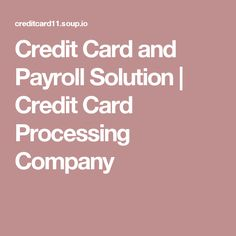 Credit Card and Payroll Solution | Credit Card Processing Company