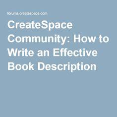 CreateSpace Community: How to Write an Effective Book Description