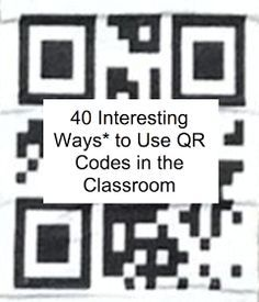 EdTech Toolbox: 40 Interesting Ways to use QR Codes in the Classroom- a great way to integrate technology and engage students