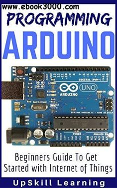 Arduino: Programming Arduino - Beginners Guide To Get Started With Internet Of T. - Arduino - in 2019 Arduino Cnc, Arduino Books, Arduino Programming, Internet Programming, Arduino Laser, Arduino Sensors, Cnc Router, Arduino Circuit, Arduino Bluetooth