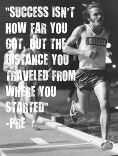 Success isn't how far you got, but the distance you traveled from where you got started.