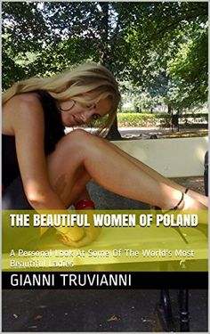 The Beautiful Women Of Poland: A Personal Look At Some Of The World's Most Beautiful Ladies (Gianni Truvianni's Ladies Of Poland Book 3) by Gianni Truvianni http://www.amazon.com/dp/B00GY5WNV4/ref=cm_sw_r_pi_dp_XRFbxb0JX9H45
