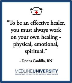 """""""To be an effective healer, you must always work on your own healing - physical, emotional, spiritual."""" - Donna Cardillo, RN"""