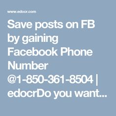 Save posts on FB by gaining Facebook Phone Number @1-850-361-8504 | edocrDo you want to save any post on Facebook? Don't you know the way to do so? If yes, then why are you not availing our Facebook Phone Number? We assure you that you will be provided with the steps by our technicians which will help you out for the same purpose. So, don't waste your time and dial our toll-free number 1-850-361-8504. http://www.mailsupportnumber.com/facebook-technical-support-number.html#facebookphonenumber