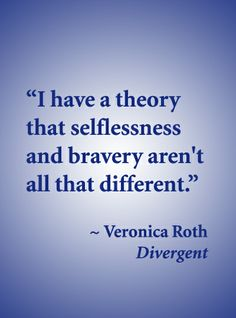 """""""I have a theory that selflessness and bravery aren't all that different."""" ~ Veronica Roth, Divergent #yalit #Divergent"""
