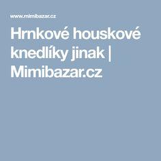 Hrnkové houskové knedlíky jinak | Mimibazar.cz