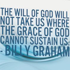 """Billy Graham: """"The will of God will not take us where the grace of God cannot sustain us."""" 