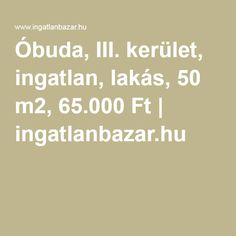 Óbuda, III. kerület, ingatlan, lakás, 50 m2, 65.000 Ft   ingatlanbazar.hu