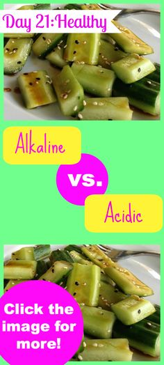Day 21 HEALTHY!!! Is what you EAT creating and ACIDIC environment or an ALKALINE one and does it matter? Will this help you with your GOALS? Click the image to learn more about this...