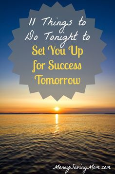 11 Things to Do Tonight to Set You Up for Success Tomorrow -- love these suggestions!