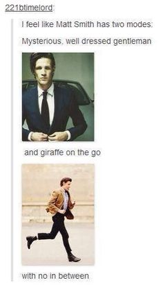 """""""I feel like Matt Smith has two modes: Mysterious, well-dressed gentleman and Giraffe on the go, with no in between."""" lol giraffe so accurate"""