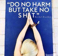 """""""Do no harm, but take no sh*t"""" -Rachel Brathen"""