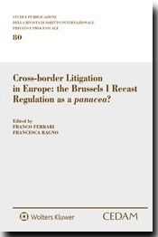 "Cross-border litigation in Europe : the Brussels I Recast Regulation as ""a panacea""?     CEDAM, 2015"