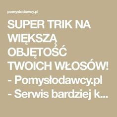 SUPER TRIK NA WIĘKSZĄ OBJĘTOŚĆ TWOICH WŁOSÓW! - Pomysłodawcy.pl - Serwis bardziej kreatywny Hair Beauty, Health, Style, Salud, Health Care, Healthy, Stylus, Cute Hair