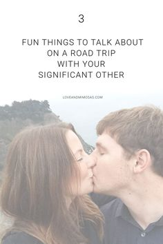 3 Fun Things To Talk About On A Road Trip With Your Significant Other