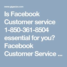 Is Facebook Customer service 1-850-361-8504 essential for you?Facebook Customer Service is essential for each person because we provide better tech support than others. We have extremely talented and qualified and expert techies who pick up your phone without any delay and listen to your problem with smoothly. After that, they provide the best possible solution to your all problems linked with Facebook. For any query regarding to facebook account, you can call at our toll-free number…