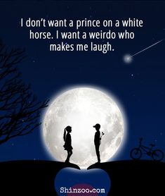 Romantic Love Quotes For Him - I don't want a prince on a white horse. I want a weirdo who makes me laugh. Falling In Love Quotes, Love Quotes For Him Romantic, Romantic Sayings, Cute Girlfriend Quotes, Boyfriend Quotes, Liking Someone Quotes, Anniversary Quotes Funny, Tagalog Love Quotes, Island Quotes