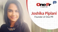 Interview with Joshika Piplani, CEO of One PR - Read about this enthusiastic startup who always has a knack for creativity and meeting new people.