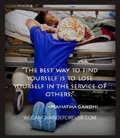 The best way to lose yourself is to lose yourself in service to others.  Ghandi