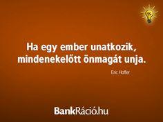 Ha egy ember unatkozik, mindenekelőtt önmagát unja. - Eric Hoffer, www.bankracio.hu idézet