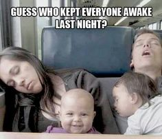 Guess who kept everyone awake last night?