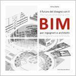 Il futuro del disegno con il BIM per ingegneri e architetti  Il primo libro sul disegno con il BIM in Italia. La rivoluzione della progettazione.