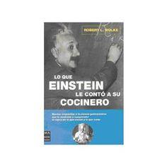 Título: Lo que Einstein le contó a su cocinero / Autor: Wolke, Robert L. / Ubicación: FCCTP – Gastronomía – Tercer piso / Código: G 641.5 W82