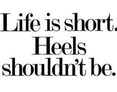 Life is short. Heels shouldn't be.