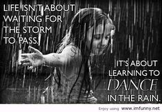 """Life isn't about waiting for the storm to pass.it's learning to dance in the rain."" I think I do that to offend Life Quotes Love, Great Quotes, Me Quotes, Dance Quotes, Rain Quotes, Inspirational Quotes, Quote Life, Life Motto, Genius Quotes"