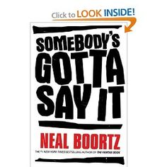 """""""Somebody's Gotta Say It"""" by Neal Boortz"""