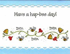 Have a hap-bee day! - To see more ideas and order Stamps by Judith & Heather go to www.stampsbyjudith.com