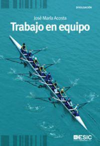 Acosta, José María. Trabajo en equipo. Madrid: ESIC, 2011. 238 p. ISBN 978-84-7356-794-7