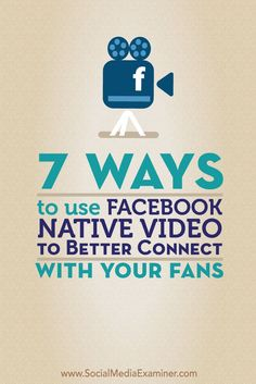 Tips on how use facebook native video to better connect with your facebook fans