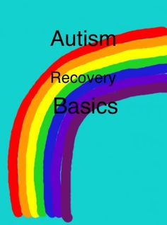 Autism Recovery Basics: Most of this we do already- need to look into a pro-biotic for his yeast issues.
